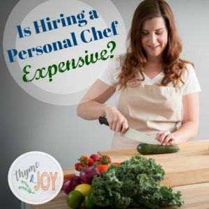 Breaking down the reasons why hiring a personal chef may not be as expensive as you think and why you should consider it on Thyme + JOY