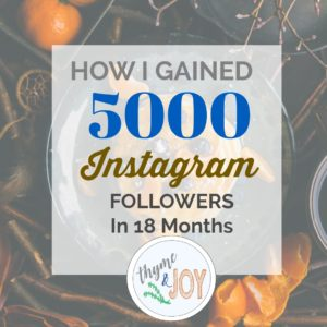 Here are some strategies and ideas I've used to gain instagram followers to 5000 in 18 months. Some of them may surprise you!   Thyme + JOY