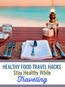 Healthy Food Travel Hacks   Stay healthy while traveling