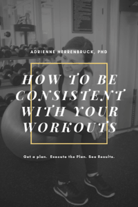 In this post, Dr. Adrienne gives tips on how to be consistent with your workouts so you can gain momentum and make your workouts a solid habit. #fitness #workout #habits