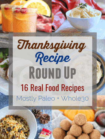 This Thanksgiving Recipe Roundup contains 16 of my favorite healthy Thanksgiving recipes that are mostly paleo and Whole30. #paleo #whole30 #thanksgiving