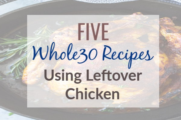You can use precooked rotisserie chicken or leftover cooked chicken in recipes to help you save time. Here are 5 whole30 recipes using leftover chicken.
