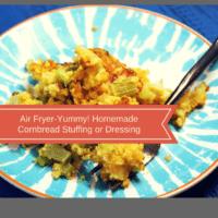 Air Fryer Cornbread Stuffing or Dressing